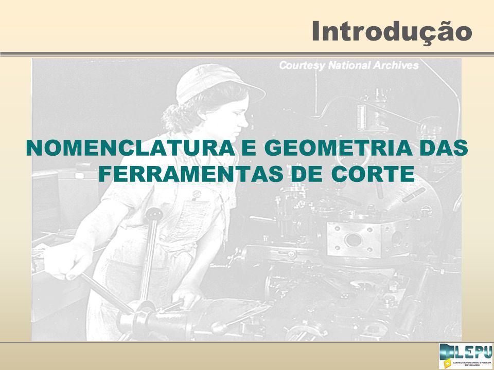 NOMENCLATURA E GEOMETRIA DAS FERRAMENTAS DE CORTE