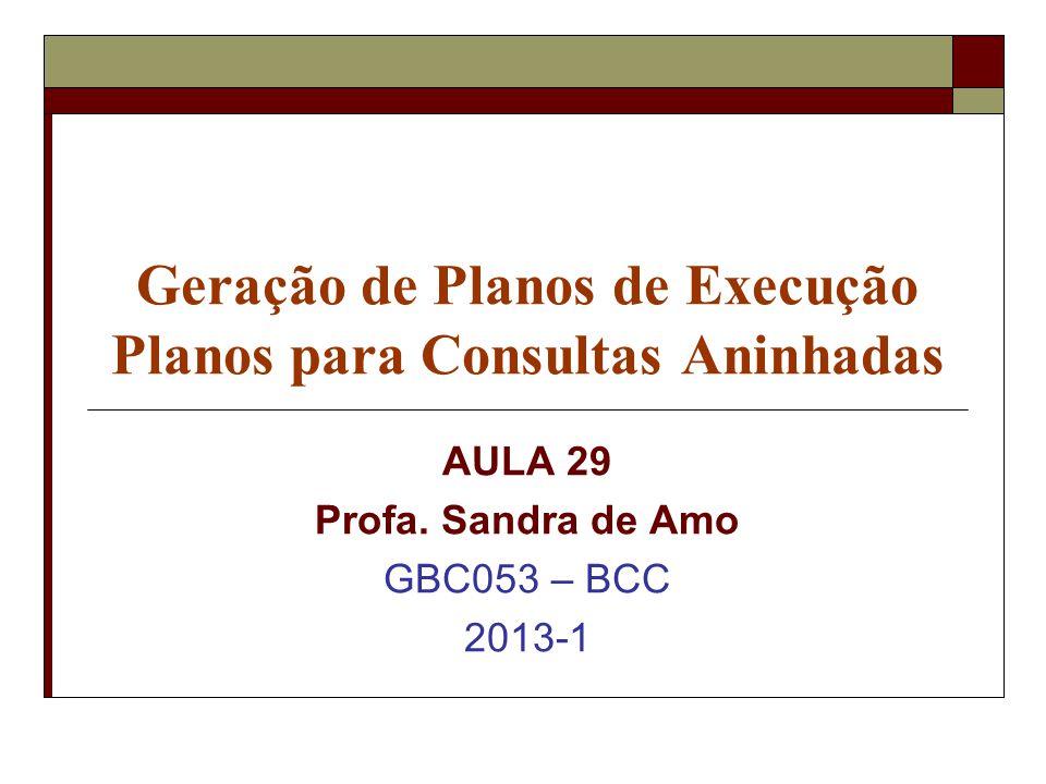 Geração de Planos de Execução Planos para Consultas Aninhadas