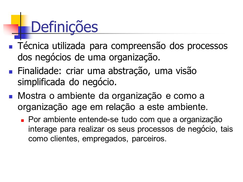 Definições Técnica utilizada para compreensão dos processos dos negócios de uma organização.