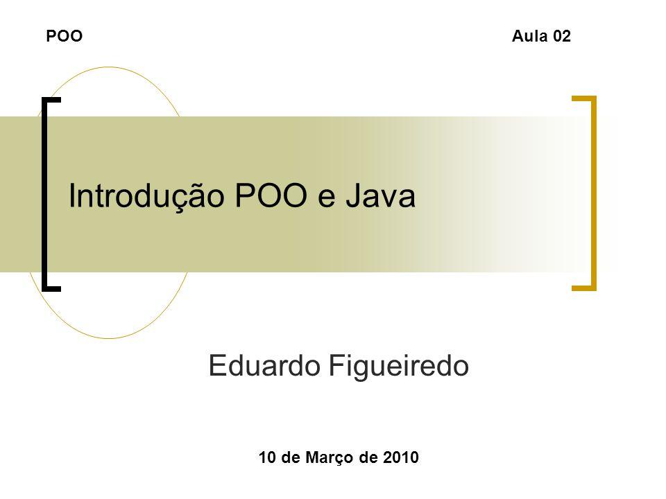Introdução POO e Java Eduardo Figueiredo POO Aula 02