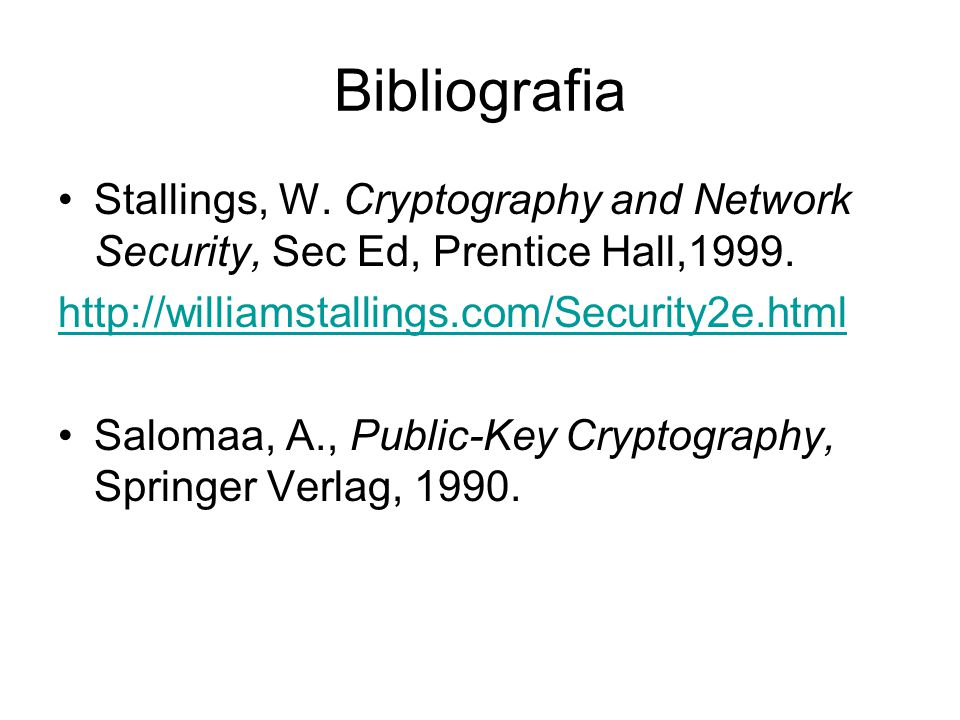 Bibliografia Stallings, W. Cryptography and Network Security, Sec Ed, Prentice Hall,1999. http://williamstallings.com/Security2e.html.