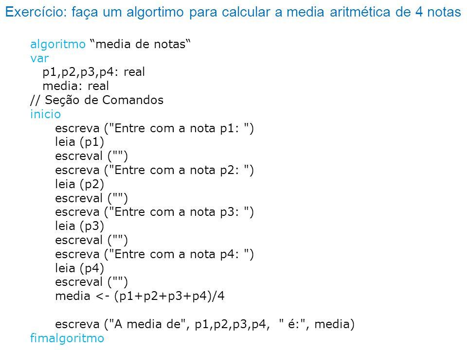 Exercício: faça um algortimo para calcular a media aritmética de 4 notas