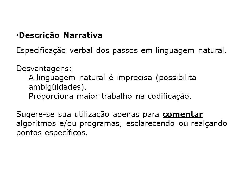 Descrição Narrativa Especificação verbal dos passos em linguagem natural. Desvantagens: A linguagem natural é imprecisa (possibilita ambigüidades).