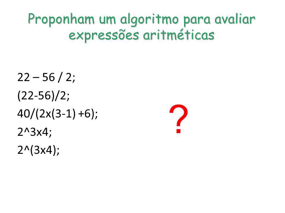 Proponham um algoritmo para avaliar expressões aritméticas