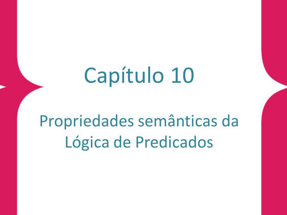 Capítulo 10 Propriedades semânticas da Lógica de Predicados