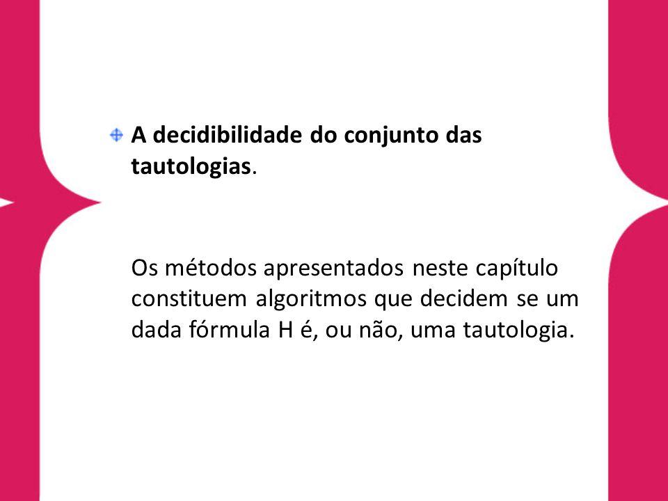 A decidibilidade do conjunto das tautologias.