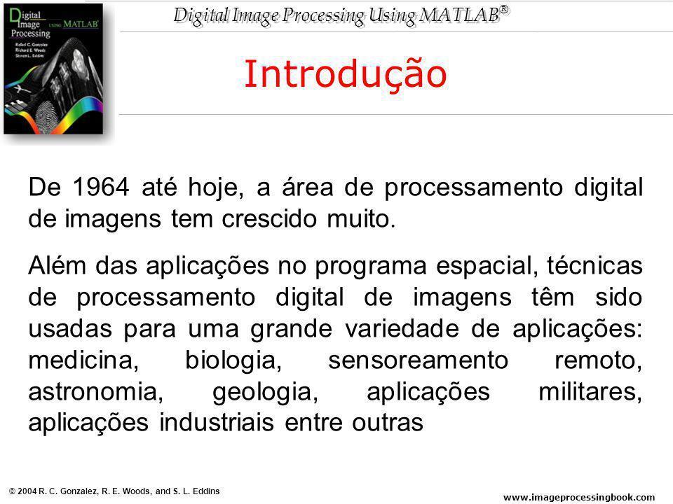 Introdução De 1964 até hoje, a área de processamento digital de imagens tem crescido muito.