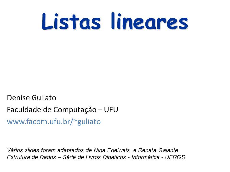 Listas lineares Denise Guliato Faculdade de Computação – UFU