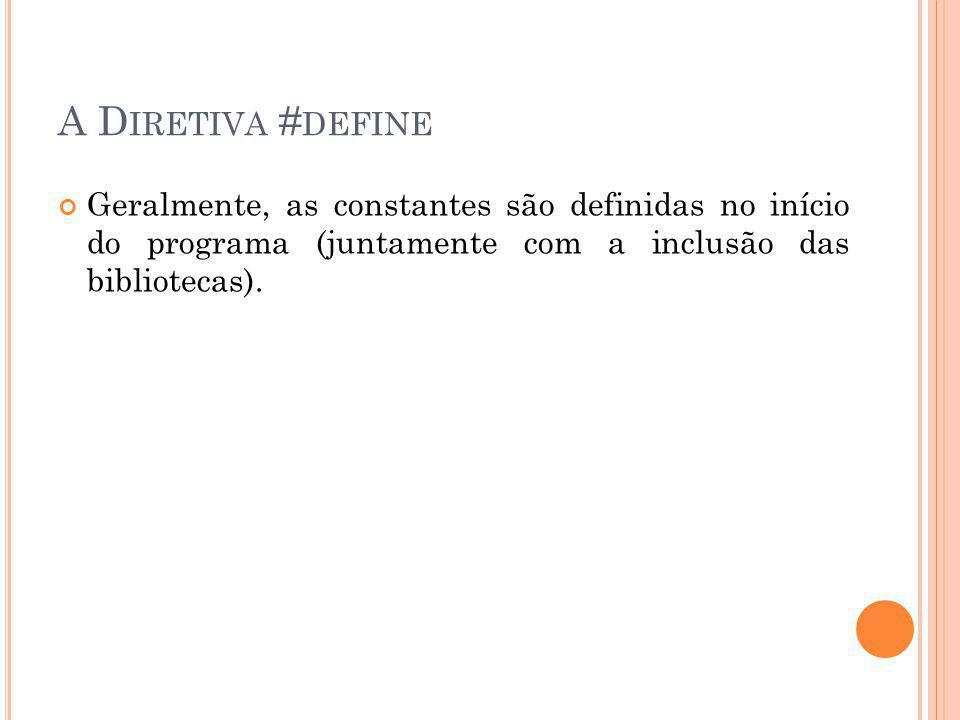 A Diretiva #define Geralmente, as constantes são definidas no início do programa (juntamente com a inclusão das bibliotecas).