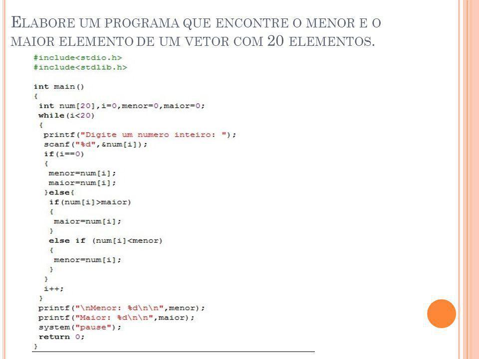 Elabore um programa que encontre o menor e o maior elemento de um vetor com 20 elementos.