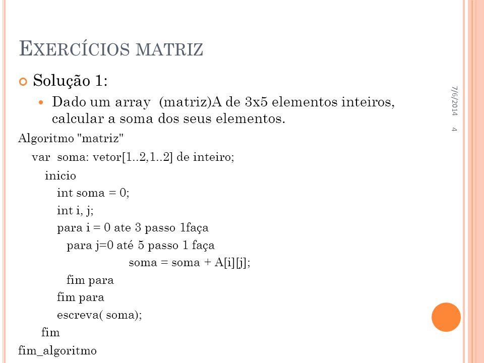 Exercícios matriz Solução 1: