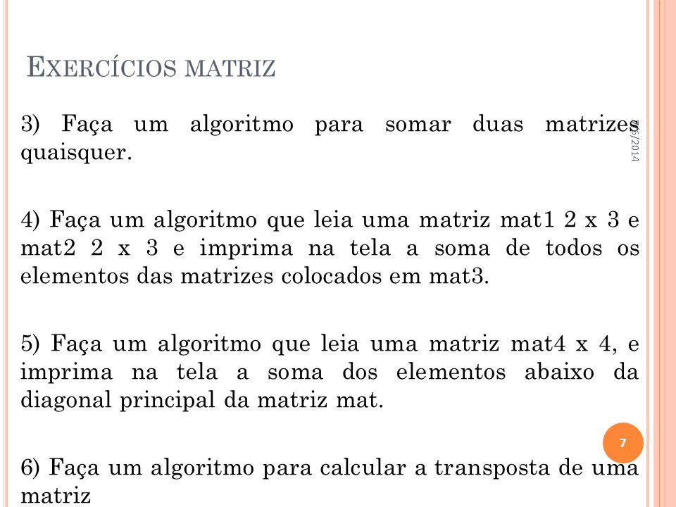 Exercícios matriz 01/04/2017. 3) Faça um algoritmo para somar duas matrizes quaisquer.