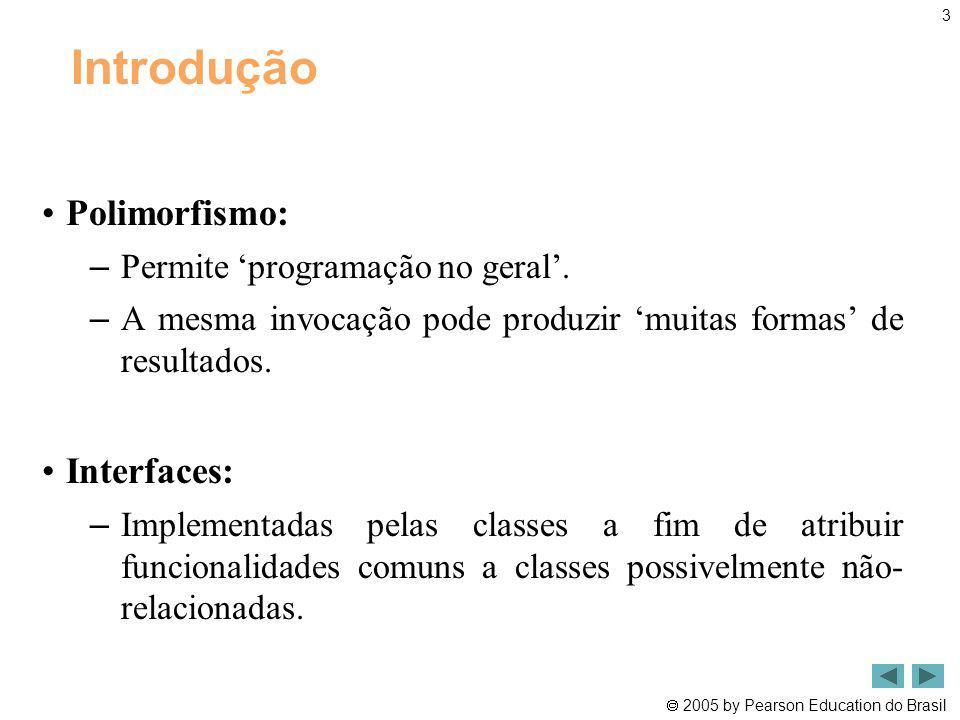 Introdução Polimorfismo: Interfaces: Permite 'programação no geral'.