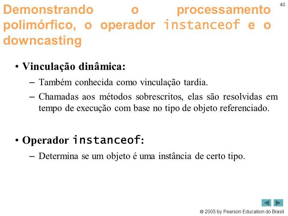 Demonstrando o processamento polimórfico, o operador instanceof e o downcasting