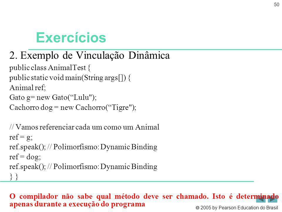 Exercícios 2. Exemplo de Vinculação Dinâmica public class AnimalTest {