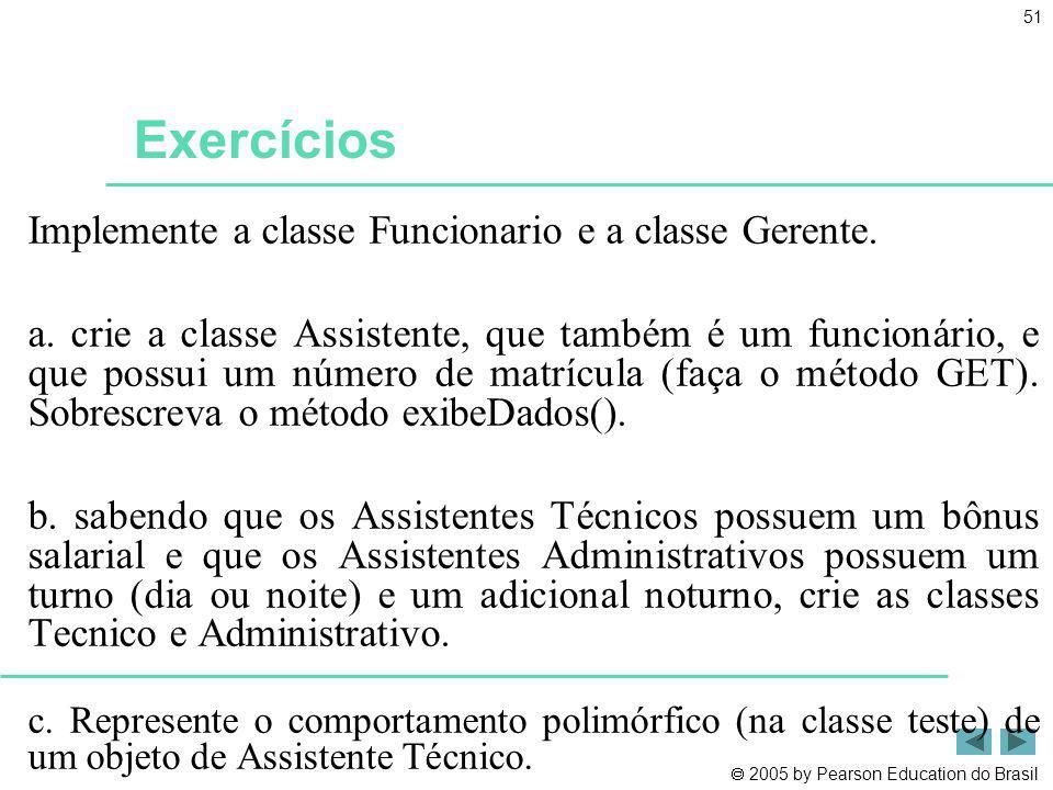 Exercícios Implemente a classe Funcionario e a classe Gerente.