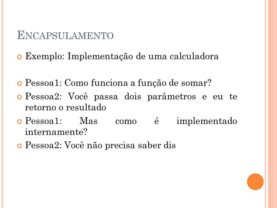 Encapsulamento Exemplo: Implementação de uma calculadora