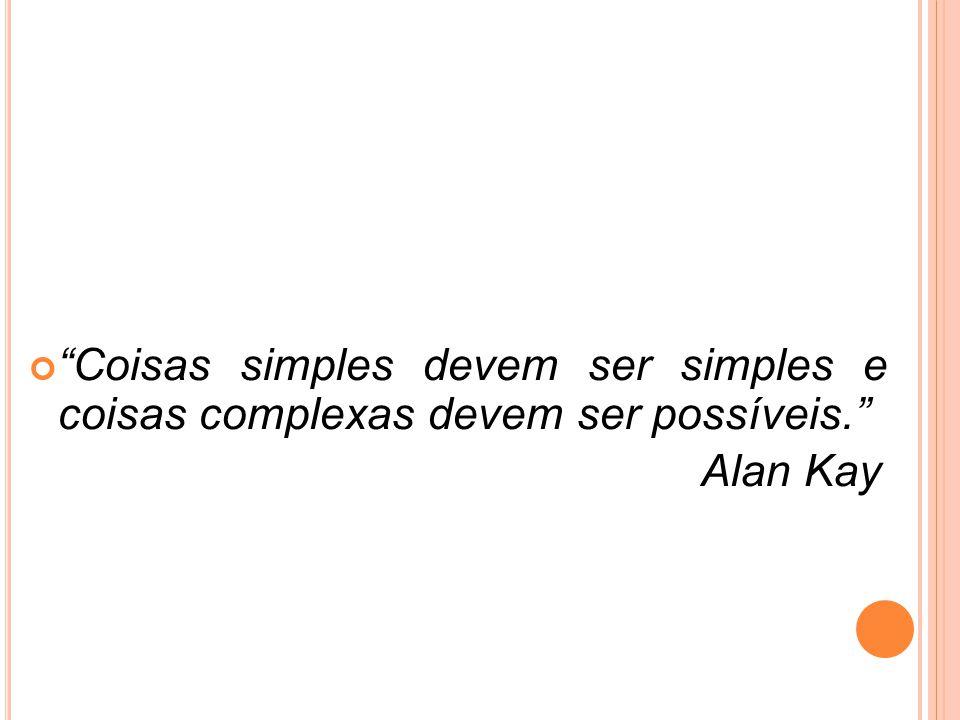 Coisas simples devem ser simples e coisas complexas devem ser possíveis.