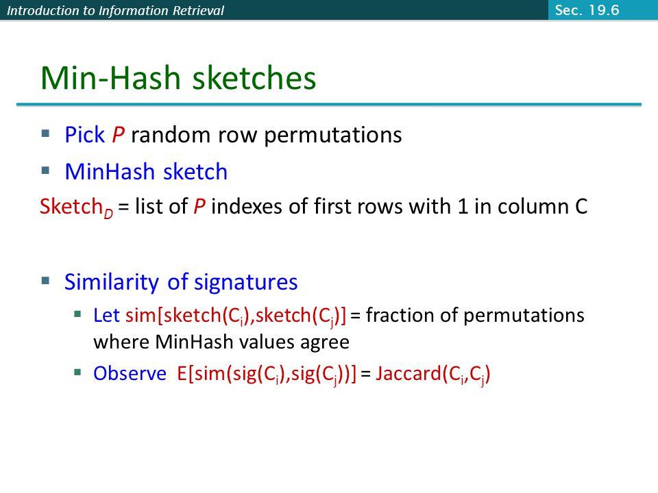 Min-Hash sketches Pick P random row permutations MinHash sketch