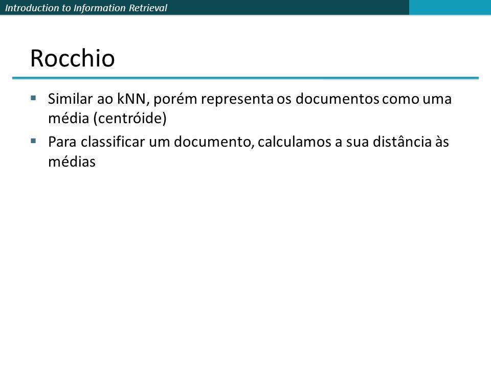 Rocchio Similar ao kNN, porém representa os documentos como uma média (centróide)