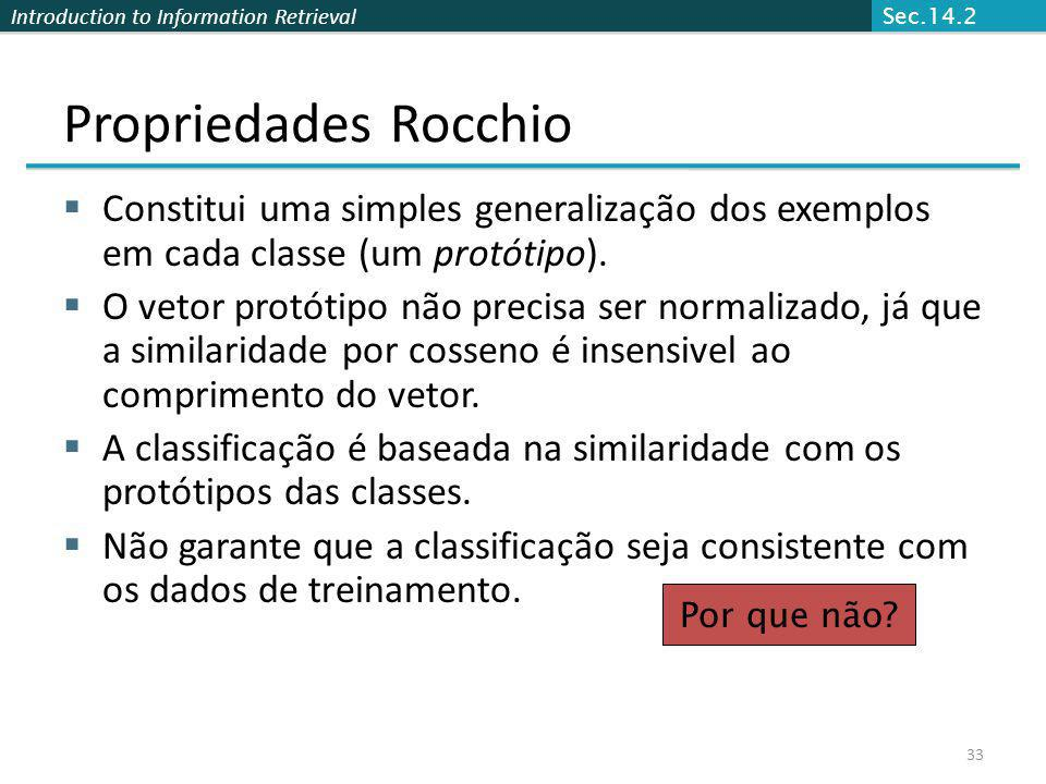 Sec.14.2 Propriedades Rocchio. Constitui uma simples generalização dos exemplos em cada classe (um protótipo).