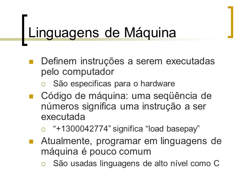 Linguagens de Máquina Definem instruções a serem executadas pelo computador. São especificas para o hardware.