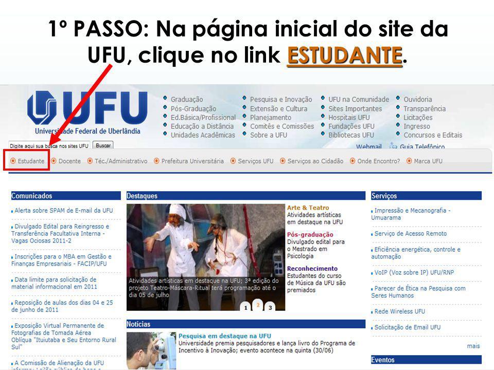 1º PASSO: Na página inicial do site da UFU, clique no link ESTUDANTE.