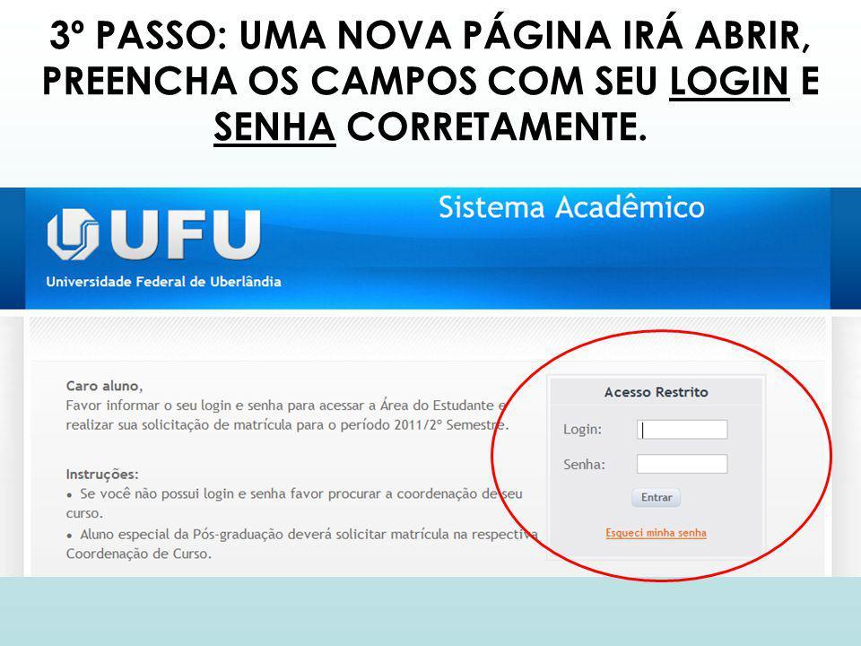 3º PASSO: UMA NOVA PÁGINA IRÁ ABRIR, PREENCHA OS CAMPOS COM SEU LOGIN E SENHA CORRETAMENTE.