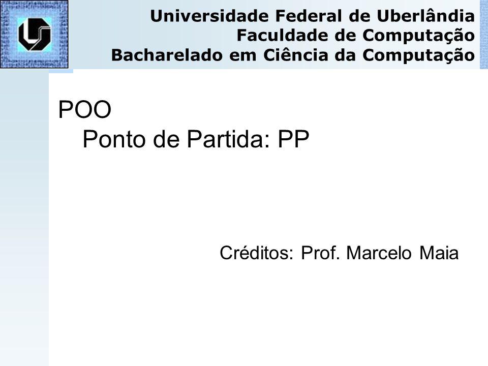 POO Ponto de Partida: PP Créditos: Prof. Marcelo Maia