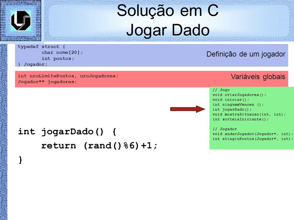 Solução em C Jogar Dado int jogarDado() { return (rand()%6)+1; }