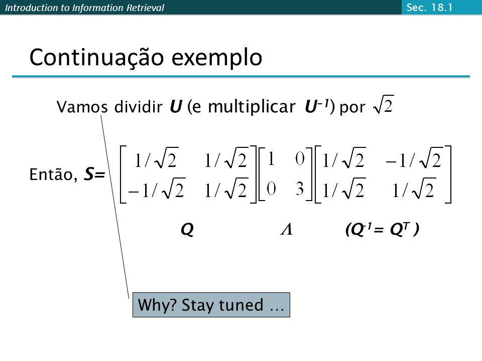 Continuação exemplo  Vamos dividir U (e multiplicar U–1) por