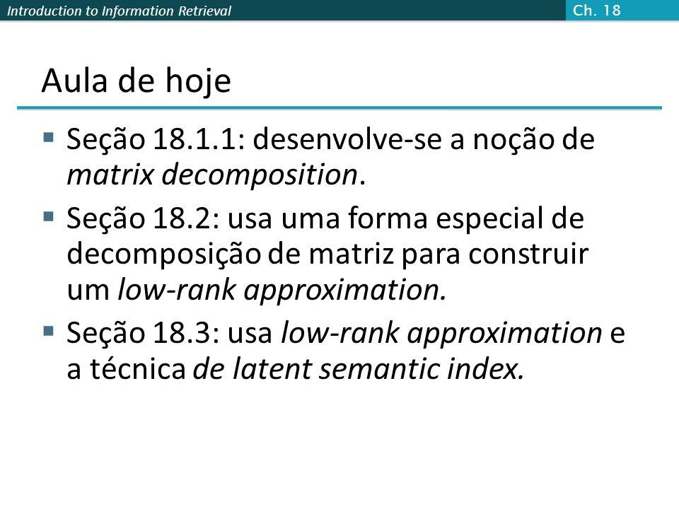 Ch. 18 Aula de hoje. Seção 18.1.1: desenvolve-se a noção de matrix decomposition.