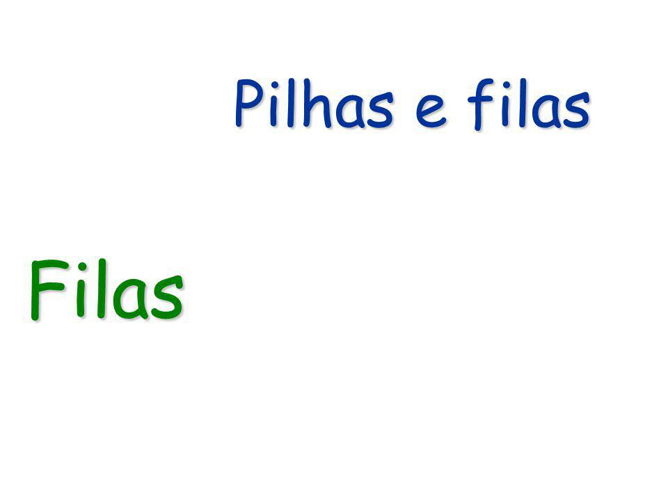 Pilhas e filas Filas