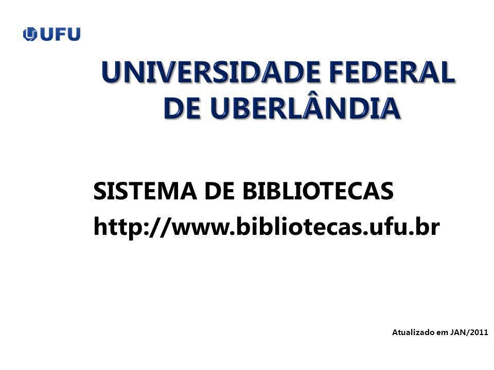 SISTEMA DE BIBLIOTECAS http://www.bibliotecas.ufu.br