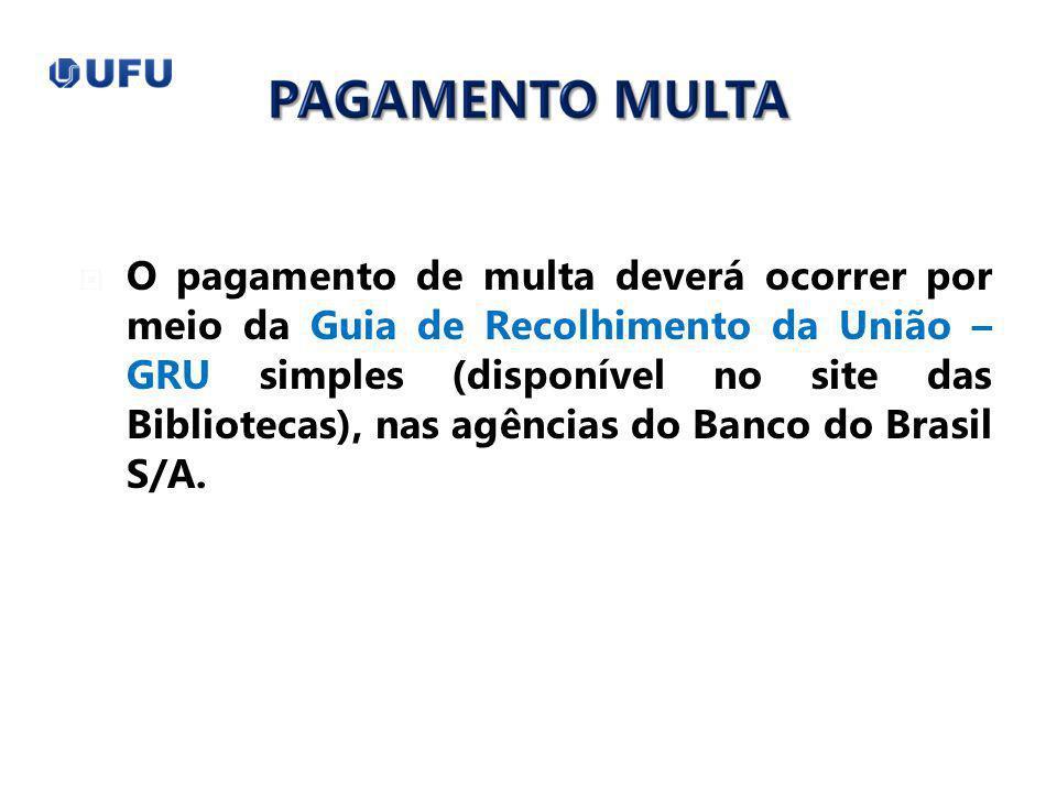 O pagamento de multa deverá ocorrer por meio da Guia de Recolhimento da União – GRU simples (disponível no site das Bibliotecas), nas agências do Banco do Brasil S/A.