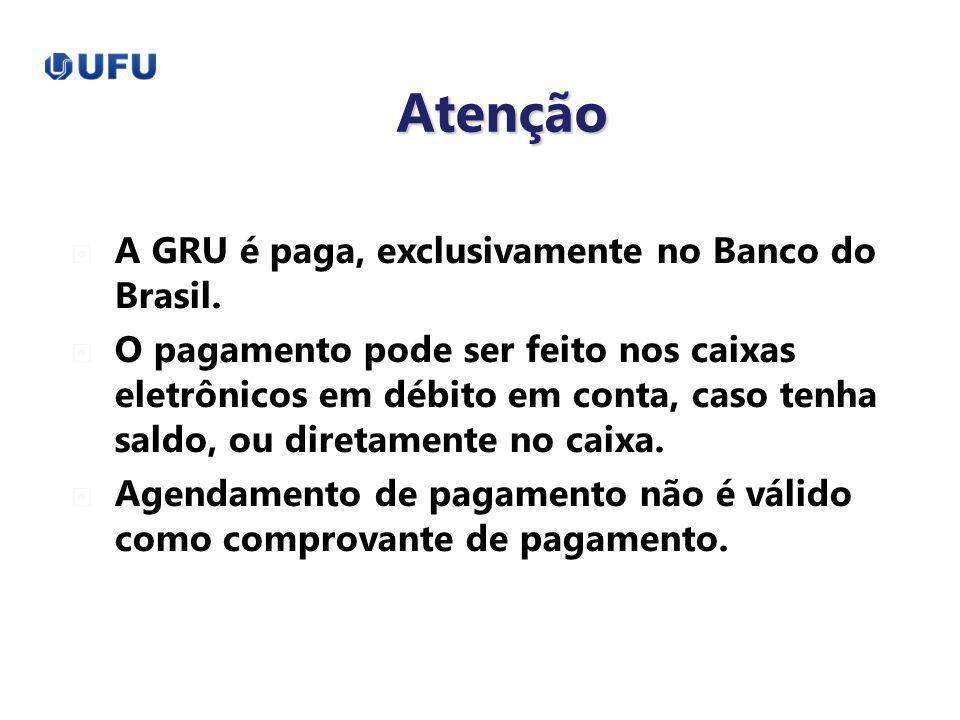 Atenção A GRU é paga, exclusivamente no Banco do Brasil.