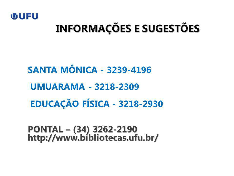 SANTA MÔNICA - 3239-4196 UMUARAMA - 3218-2309. EDUCAÇÃO FÍSICA - 3218-2930. PONTAL – (34) 3262-2190.