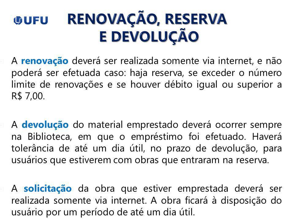 A renovação deverá ser realizada somente via internet, e não poderá ser efetuada caso: haja reserva, se exceder o número limite de renovações e se houver débito igual ou superior a R$ 7,00.