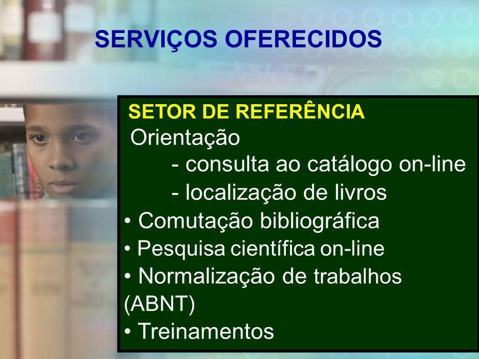 SERVIÇOS OFERECIDOS Orientação - consulta ao catálogo on-line