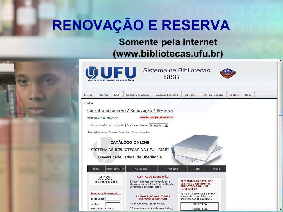 Somente pela Internet (www.bibliotecas.ufu.br)