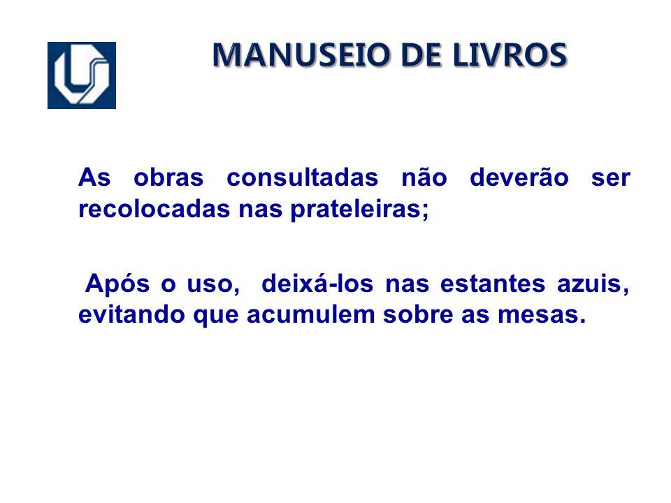 MANUSEIO DE LIVROS As obras consultadas não deverão ser recolocadas nas prateleiras;