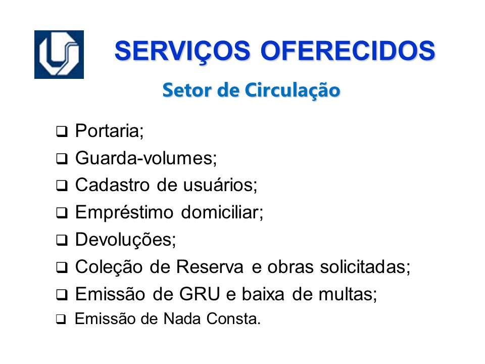 SERVIÇOS OFERECIDOS Portaria; Guarda-volumes; Cadastro de usuários;