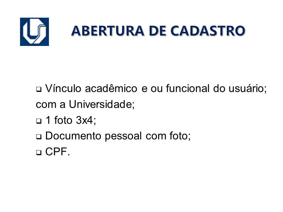 ABERTURA DE CADASTRO Vínculo acadêmico e ou funcional do usuário;