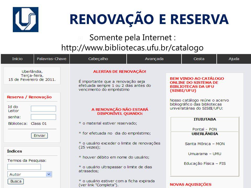 Somente pela Internet : http://www.bibliotecas.ufu.br/catalogo