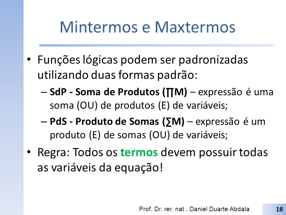 Mintermos e Maxtermos Funções lógicas podem ser padronizadas utilizando duas formas padrão: