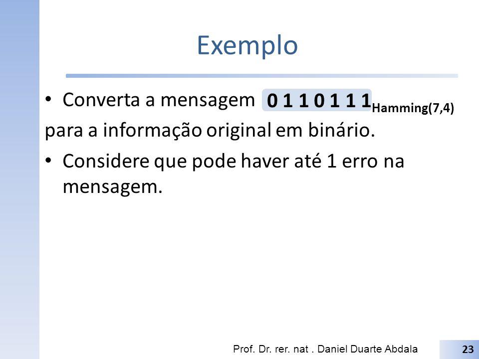 Exemplo Converta a mensagem 0 1 1 0 1 1 1Hamming(7,4)