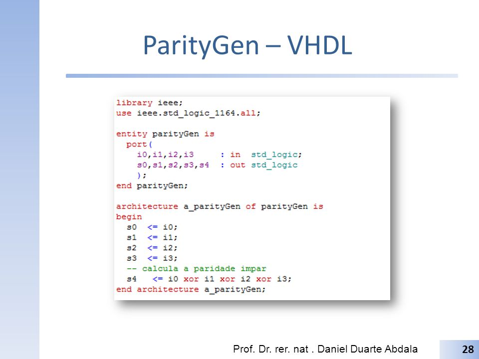 ParityGen – VHDL Prof. Dr. rer. nat . Daniel Duarte Abdala