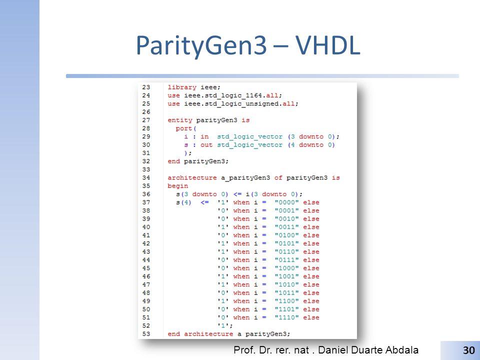 ParityGen3 – VHDL Prof. Dr. rer. nat . Daniel Duarte Abdala