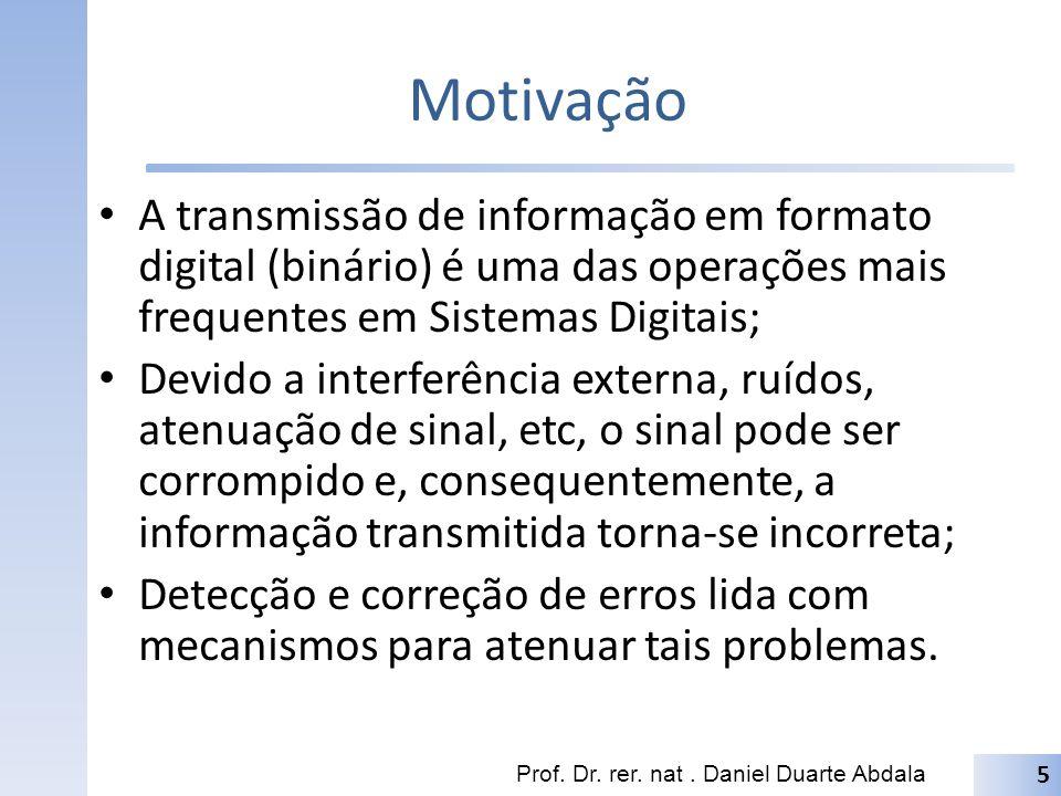 Motivação A transmissão de informação em formato digital (binário) é uma das operações mais frequentes em Sistemas Digitais;