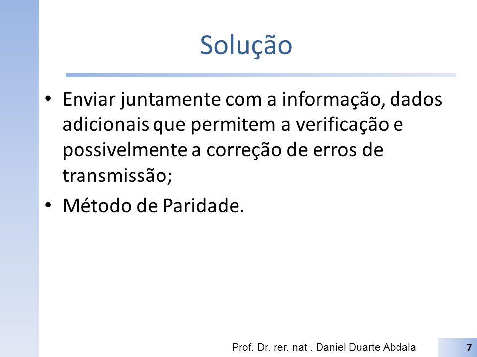 Solução Enviar juntamente com a informação, dados adicionais que permitem a verificação e possivelmente a correção de erros de transmissão;